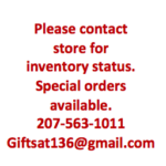 Please contact store for inventory status. Special Orders available. 207-563-1011 giftsat136@gmail.com.