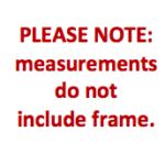 Please Note: measurements do not include frame.